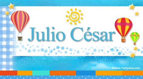 imagenes feliz cumpleanos julio julio c 233 sar nombres populares de hombre tarjetas