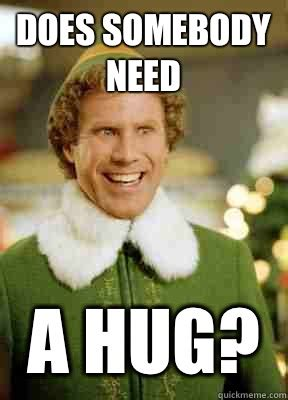 Meme Hug - does somebody need a hug buddy the elf quickmeme