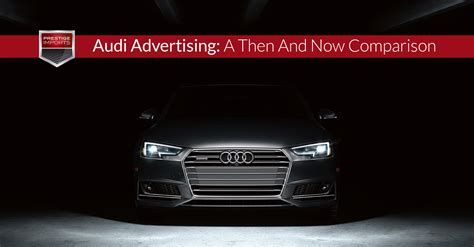 audi advertisement audi advertising a then and now comparison