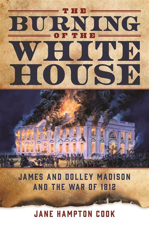 burning of the white house the burning of the white house regnery publishing