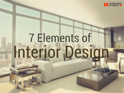 elements of home design 7 elements of interior design launchpad academy