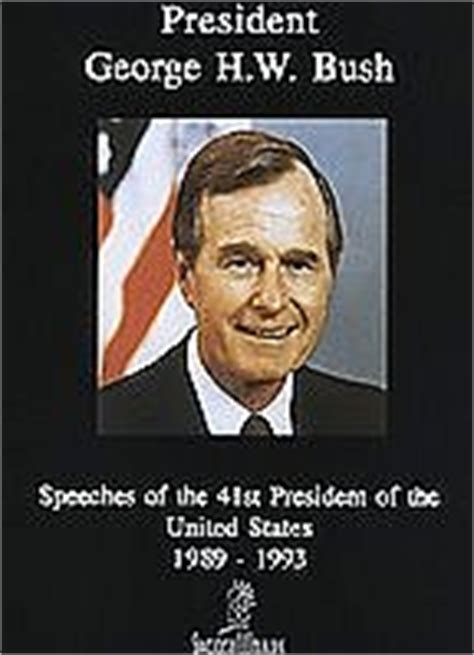 george w bush president 41 george h w bush speeches of the 41 president of the