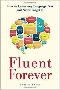 fluent forever how to 0385348118 fluent forever how to learn any language fast and never forget it gabriel wyner 8601404200298