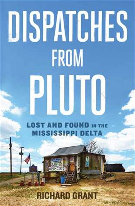 dispatches from pluto lost and found in the mississippi delta by richard grant