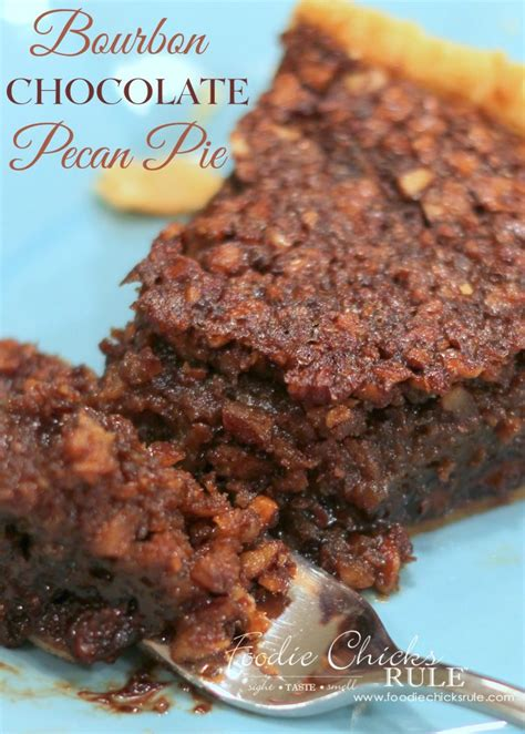 bourbon chocolate pecan pie foodie chicks rule