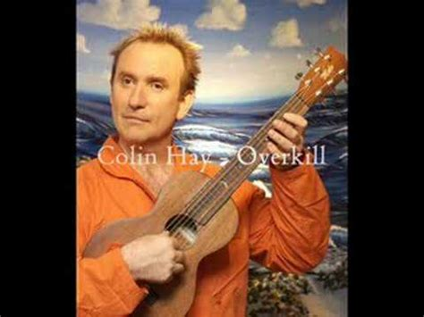 colin hay overkill colin hay overkill lyrics youtube
