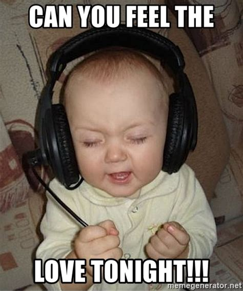 Feel The Love Meme - can you feel the love tonight baby headphones meme