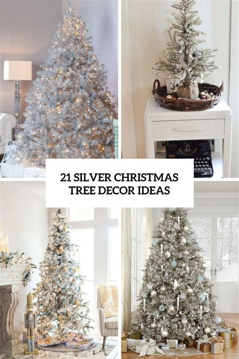 decorated trees 21 silver christmas tree d 233 cor ideas digsdigs