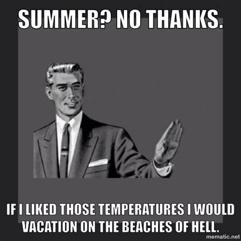 Summer Heat Meme - 367 best love winter hate summer images on pinterest