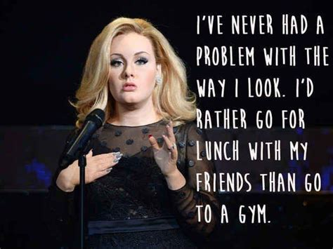adele quote my goal is to never be skinny i ve never had a problem with the way i look i d rather