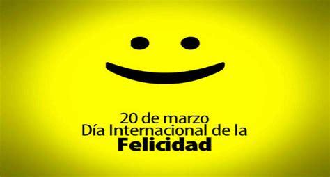 imagenes feliz dia de la felicidad hoy es el d 237 a internacional de la felicidad tvmaulinos