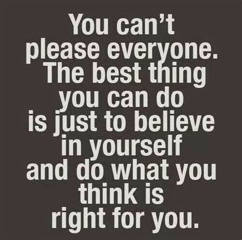 not everyone will like you because you just cant please everybody