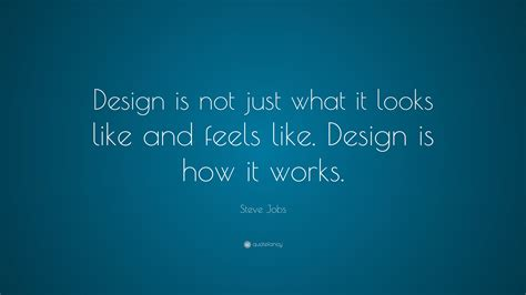 design is not how it looks steve jobs quote design is not just what it looks like