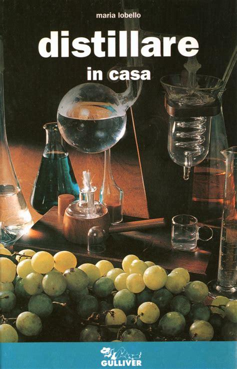 distillare in casa distillare in casa manuale e ricettario