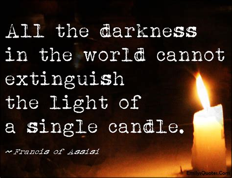 best candles in the world all the darkness in the world cannot extinguish the light