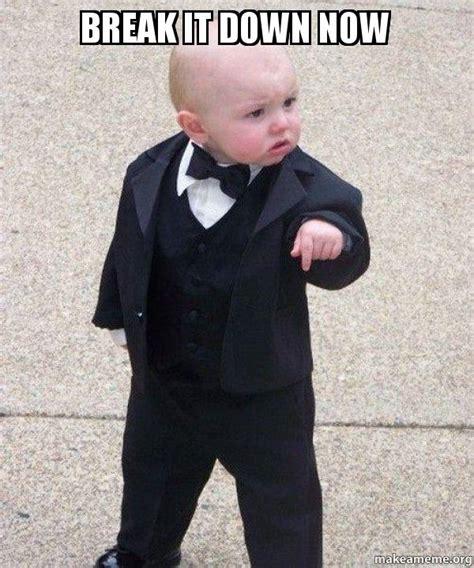 Breaking Down Meme - break it down now godfather baby make a meme