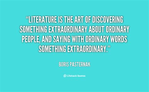 Literature is the art of discovering something extraordinary about