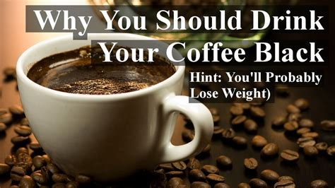 Why Drink Coffee by Why You Should Drink Your Coffee Black Hint You Ll