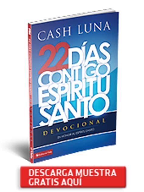 contigo espiritu santo el pastor cash luna y editorial vida presentan 171 contigo esp 237 ritu santo 187