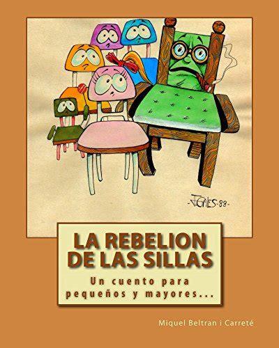 cansadas spanish edition b01n4paos0 download quot la rebelion de las sillas un cuento para ni 241 os y mayores spanish edition quot by miquel