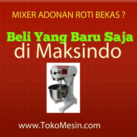 mixer adonan roti bekas