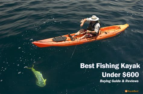 fishing boat under 500 best fishing kayaks under 600 in 2018 reviewed by pros