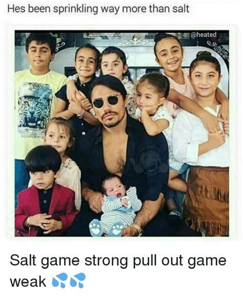 hes  sprinkling    salt salt game strong
