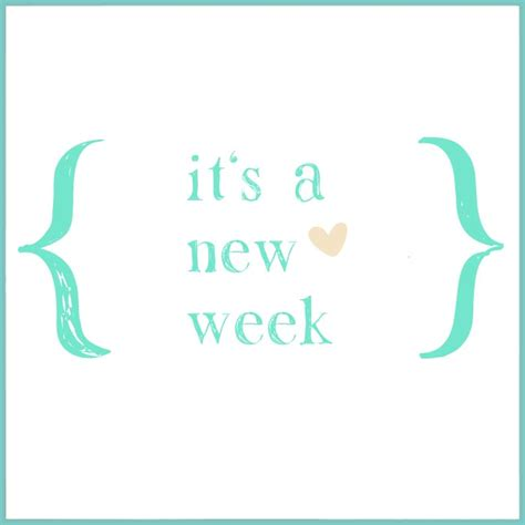 Its A Great Time To Say Hello quotes about a new week quotesgram