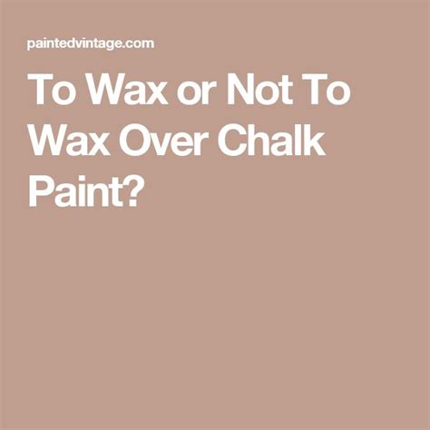 chalk paint mcminnville or to wax or not to wax chalk paint furniture redo