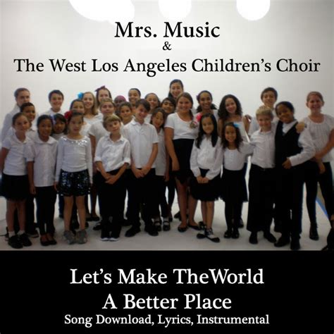 make the world a better place lyrics let s make the world a better place downloadable tracks