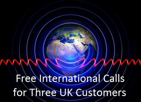 free international mobile calls free international calls for three uk customers techloverhd