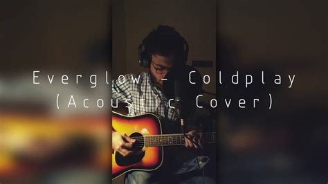 coldplay acoustic everglow coldplay acoustic cover youtube