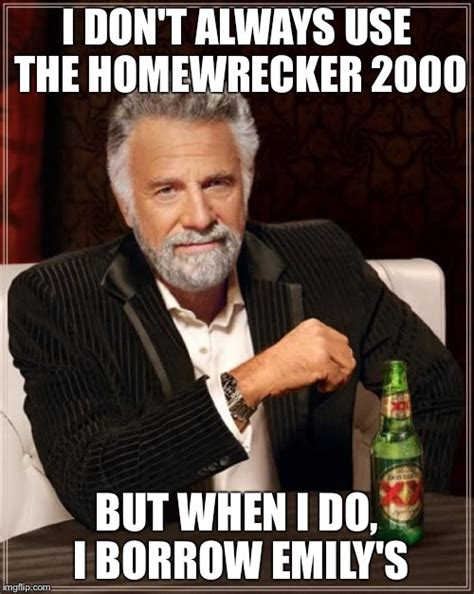 I Don T Always Meme Generator - the most interesting man in the world meme imgflip