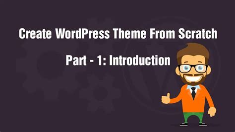 how to create wordpress themes from scratch part 1 create wordpress theme from scratch part 1 introduction