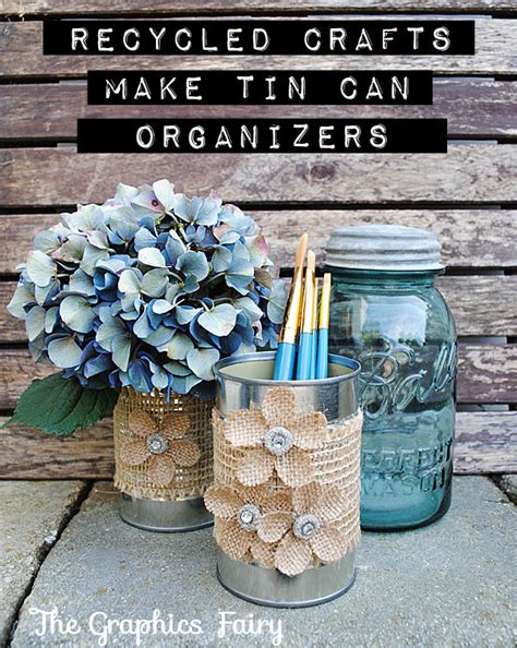 tin can crafts projects recycled crafts make tin can organizers the graphics
