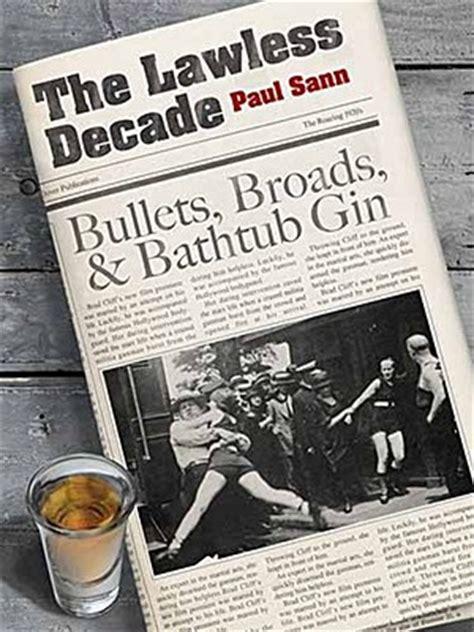 bathtub gin 1920s the lawless decade bullets broads bathtub gin