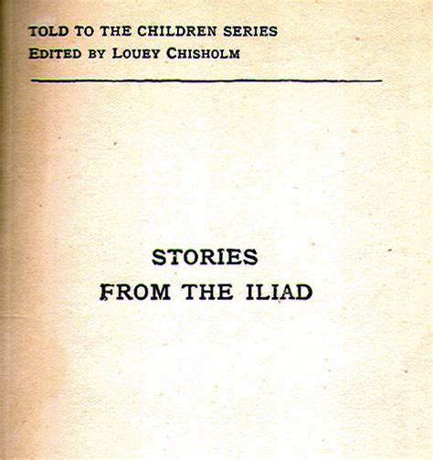the iliad for boys and told from homer in simple language classic reprint books heritage history stories from the iliad told to the
