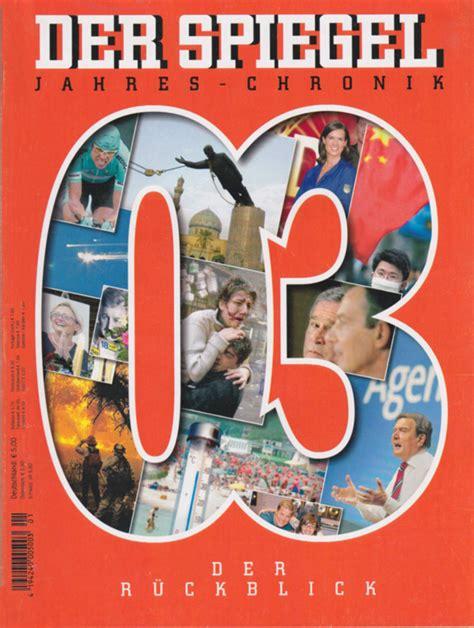 Spiegel Essay by Die Spiegel Jahreschronik 2003 Ist Reich Bebildert Enth 228 Lt Analysen Essays Reportagen Und