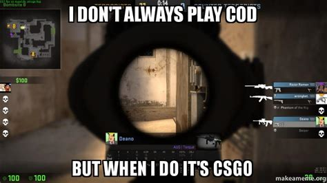 But When I Do Meme - i don t always play cod but when i do it s csgo make a