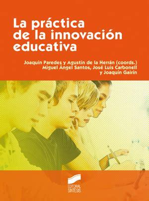 la practica de la la practica de la innovacion educativa ebook 1509 educar instruir