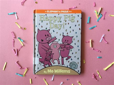 happy pig day happy pig day by mo willems book review