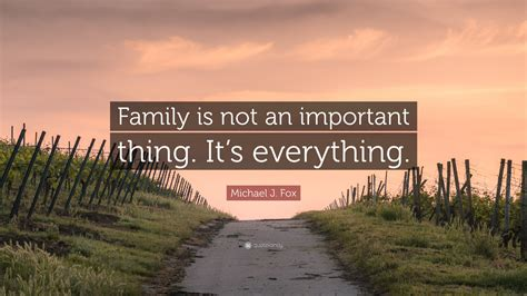 michael j fox quote about family michael j fox quote family is not an important thing