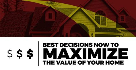 best decisions now to maximize the value of your home