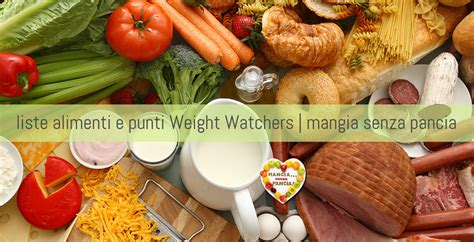 punti alimenti weight watchers punti weight watchers propoints liste alimenti mangia