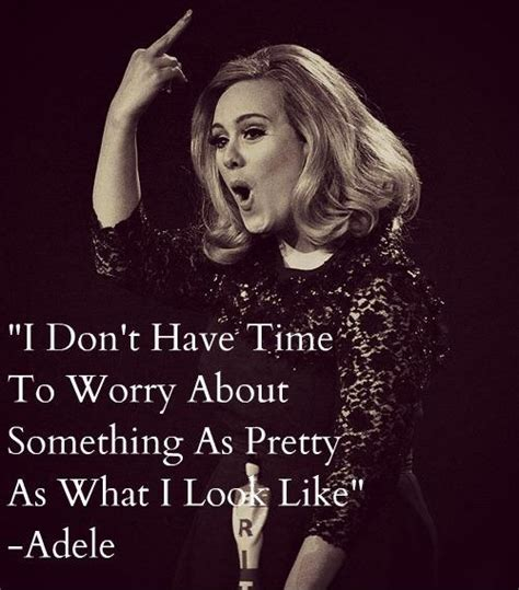 qoutes by adele i don t have time to worry about something as petty as