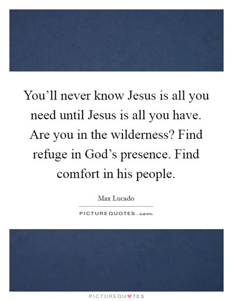 in his presence there is comfort lyrics you ll never know jesus is all you need until jesus is all