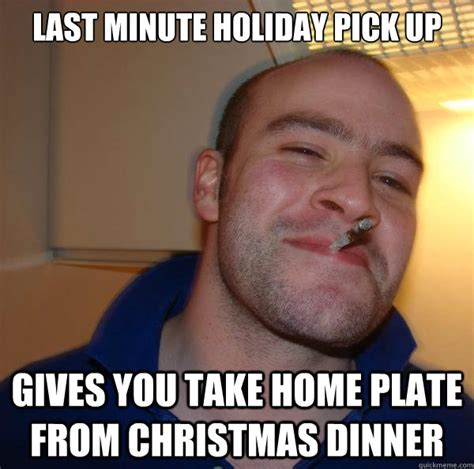 Last Minute Meme - last minute holiday pick up gives you take home plate from