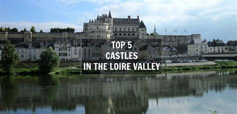Top 5 Castles In The Loire Valley The Path She Took