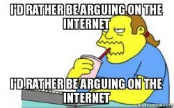 Arguing On The Internet Meme - i d rather be arguing on the internet i d rather be