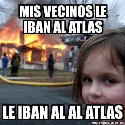 Disaster Girl Meme Generator - meme disaster girl mis vecinos le iban al atlas le iban
